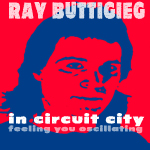 Ray Buttigieg, Composer,In Circuit City-Feeling You Oscillating-The Space Between Us